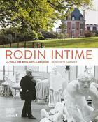 Couverture du livre « Rodin intime ; la villa des Brillants à Meudon » de Collectif et Benedicte Garnier aux éditions Chene