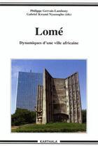 Couverture du livre « Lomé ; dynamiques d'une ville africaine » de Gervais-Lambony P. aux éditions Karthala