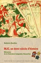 Couverture du livre « MJC, un demi-siècle d'histoire ; mémoires de la fédération Languedoc-Roussillon » de Nathalie Boulbes aux éditions Findakly