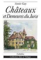 Couverture du livre « Chateaux et demeures du jura » de Annie Gay aux éditions Cabedita