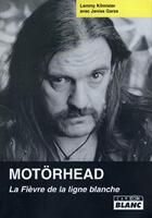 Couverture du livre « Motörhead ; la fièvre de la ligne blanche » de Lemmy Kilmister et Janiss Garza aux éditions Camion Blanc