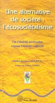 Couverture du livre « Une Alternative De Societe : L'Ecosocietalisme ; Ou L'Interet Particulier Rejoint L'Interet Collectif » de Andre-Jacques Holbecq aux éditions Yves Michel
