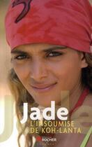 Couverture du livre « Jade ; l'insoumise de Koh Lanta » de Jade et Frederic Lohezic aux éditions Rocher