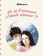 Couverture du livre « Et si l'amour c'était aimer ? » de Fabcaro aux éditions Six Pieds Sous Terre