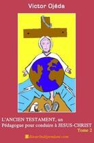 Couverture du livre « L'ancien testament, un pédagogue pour conduire à Jésus Christ t.2 » de Victor Ojeda-Mari aux éditions Edilivre-aparis