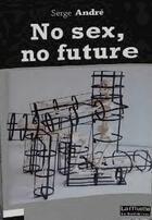 Couverture du livre « No sex, no future » de Serge Andre aux éditions Bord De L'eau