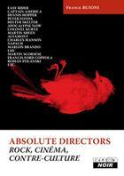 Couverture du livre « Absolute directors ; rock, cinéma et contre-culture » de Franck Buioni aux éditions Camion Blanc