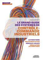 Couverture du livre « Le grand guide des systèmes de contrôle-commande industriels ; automatisme, instrumentation, réseaux locaux, régulation automatique » de Cedric Sindjui aux éditions Lexitis