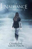 Couverture du livre « Les origines t.1 ; la naissance » de Gros-Piron Charlene aux éditions Valentina