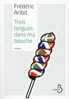 Couverture du livre « Trois langues dans ma bouche » de Frederic Aribit aux éditions Belfond