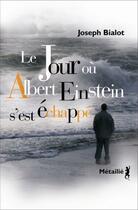 Couverture du livre « Le jour où Albert Einstein s'est échappé » de Joseph Bialot aux éditions Metailie
