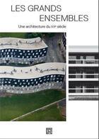 Couverture du livre « Les grands ensembles - une architecture du xxeme siecle » de Collectif aux éditions Dominique Carre