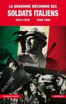 Couverture du livre « La bravoure méconnue des soldats italiens ; 1914-1918, 1939-1945 » de Dominique Lormier aux éditions Altipresse