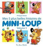 Couverture du livre « Mes 5 plus belles histoires de Mini-Loup t.3 » de Philippe Matter aux éditions Hachette Enfants