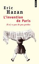Couverture du livre « L'invention de Paris ; il n'y a pas de pas perdus » de Eric Hazan aux éditions Points