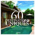Couverture du livre « 60 destinations uniques ; les plus belles boutiques hôtels dans le monde » de Laurence Onfroy aux éditions Eyrolles