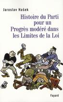 Couverture du livre « Histoire du Parti pour un progrès modere dans les limites de la loi » de Jaroslav Hasek aux éditions Fayard
