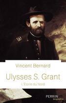 Couverture du livre « Ulysses S. Grant » de Vincent Bernard aux éditions Perrin