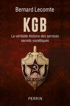 Couverture du livre « KGB ; la véritable histoire des services secrets soviétiques » de Bernard Lecomte aux éditions Perrin
