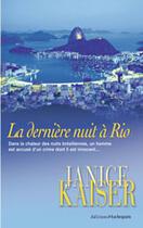 Couverture du livre « La Derniere Nuit A Rio » de Janice Kaiser aux éditions Harlequin