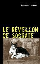 Couverture du livre « Le réveillion de Socrate ; le détective... c'est le chat ! » de Micheline Cumant aux éditions Books On Demand