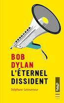 Couverture du livre « Bob Dylan ; l'éternel dissident » de Stephane Letourneur aux éditions Oslo