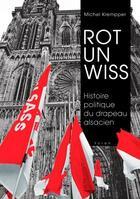 Couverture du livre « Rot un Wiss ; histoire politique du drapeau alsacien » de Michel Krempper aux éditions Yoran Embanner