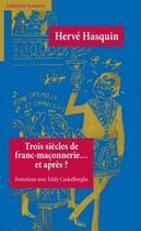Couverture du livre « Trois siècles de franc-maçonnerie... et après ? » de Herve Hasquin aux éditions Du Cep
