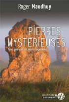 Couverture du livre « Pierres mystérieuses ; nos pierres et leurs légendes » de Roger Maudhuy aux éditions De Boree