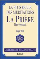 Couverture du livre « La plus belle des méditations : la prière » de Roger Petit aux éditions Trajectoire
