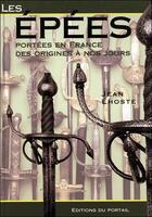 Couverture du livre « Les épées portées en France des origines à nos jours » de Jean Lhoste aux éditions Regi Arm