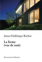 Couverture du livre « La ferme (vue de nuit) » de Anne-Frederique Rochat aux éditions Luce Wilquin