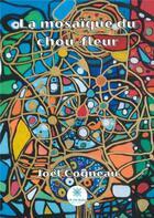 Couverture du livre « La mosaïque du chou-fleur » de Joel Cogneau aux éditions Le Lys Bleu