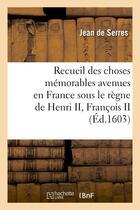 Couverture du livre « Recueil des choses memorables avenues en france sous le regne de henri ii, francois ii » de Jean Serres aux éditions Hachette Bnf