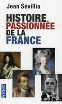 Couverture du livre « Histoire passionnée de la France » de Jean Sevillia aux éditions Pocket