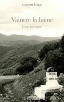 Couverture du livre « Vaincre la haine ; conte historique » de Louis Said Kergoat aux éditions L'harmattan