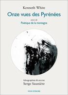 Couverture du livre « Onze vues des Pyrénées ; poétique de la montagne » de Kenneth White et Serge Sauniere aux éditions Voix D'encre