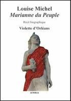 Couverture du livre « Louise Michel, Marianne du peuple » de Violette D' Orleans aux éditions Acoria