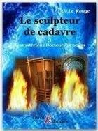 Couverture du livre « Le mystérieux doctur Cornélius t.3 ; le sculpteur de chair humaine » de Gustave Le Rouge aux éditions Thriller Editions