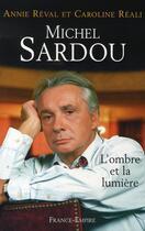 Couverture du livre « Michel Sardou ; l'ombre et la lumière » de Annie Reval et Caroline Reali aux éditions France-empire
