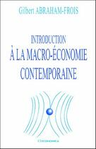 Couverture du livre « Introduction A La Macroeconomie Contemporaine » de Gilbert Abraham-Frois aux éditions Economica