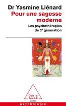 Couverture du livre « Pour une sagesse moderne ; les psychothérapies de la 3e génération » de Yasmine Lienard aux éditions Odile Jacob