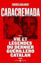 Couverture du livre « Caracremada ; vies et légendes du dernier guerillero catalan » de Thierry Guilabert aux éditions Editions Libertaires