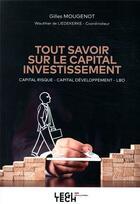 Couverture du livre « Tout savoir sur le capital investissement ; capital risque, capital développement, LBO » de Gilles Mougenot et Wauthier De Liedekerke aux éditions Legitech