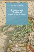 Couverture du livre « Qu'est-ce que l'Occident ? enquête au coeur du progrès » de Sylvain Bosselet aux éditions Mimesis