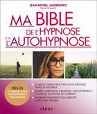 Couverture du livre « Ma bible de l'hypnose et de l'autohypnose » de Jean-Michel Jokobowicz aux éditions Leduc.s