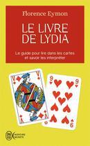 Couverture du livre « Le livre de Lydia ; le guide pour lire dans les cartes et savoir les interpréter » de Florence Eymon aux éditions J'ai Lu