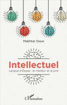 Couverture du livre « Intellectuel ; langue d'Esope : le meilleur et le pire » de Makhtar Diouf aux éditions L'harmattan