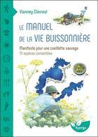 Couverture du livre « Le manuel de la vie buissonnière : manifeste pour une cueillette sauvage ; 75 espèces comestibles » de Vianney Clavreul aux éditions De Terran