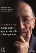 Couverture du livre « Cette Eglise que je cherche à comprendre » de Christian Salenson et Jacques Teissier et Maurice Vidal aux éditions Atelier